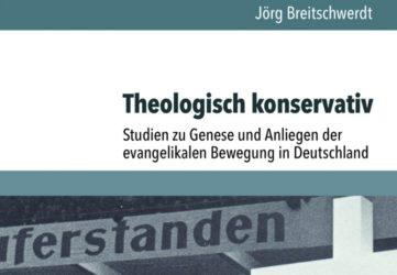 Jörg Breitschwerdt: Studien zu Genese und Anliegen der evangelikalen Bewegung in Deutschland