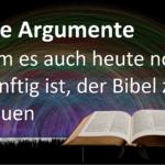 Warum es auch heute noch vernünftig ist, der Bibel zu vertrauen