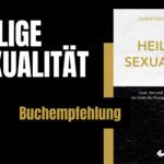 Buchempfehlung: Heilige Sexualität (Christopher Yuan)