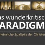 Das wunderkritische Paradigma - heimlicher Spaltpilz
