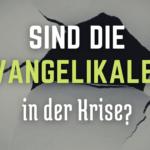 Sind die Evangelikalen in der Krise?