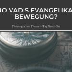 Thementag Nord-Ost: Quo vadis evangelikale Bewegung?